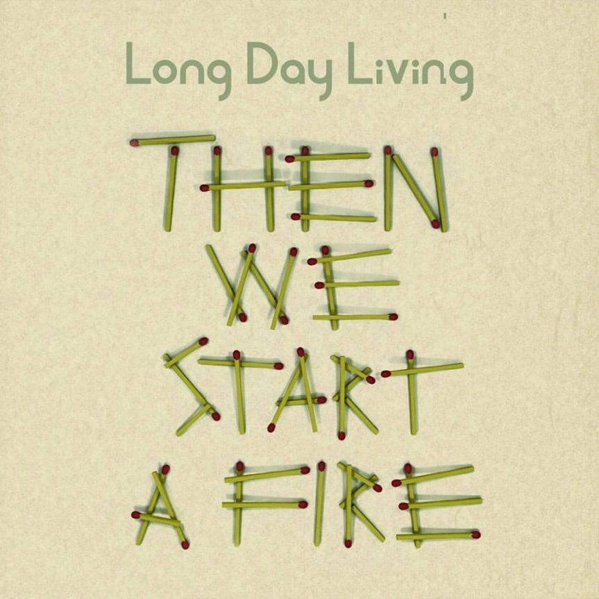 Long Day Living 'Then We Start A Fire' Album Artwork