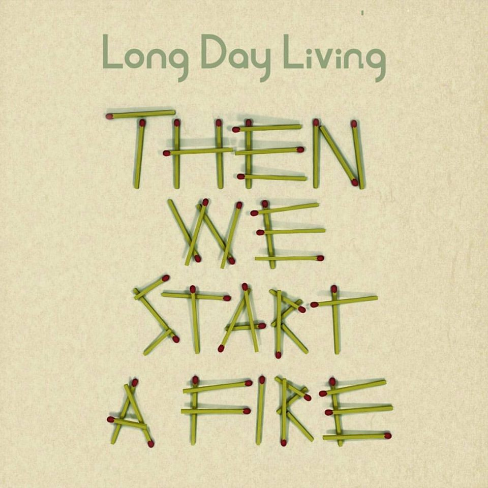 Long Day Living 'Then We Start A Fire' Album Artwork