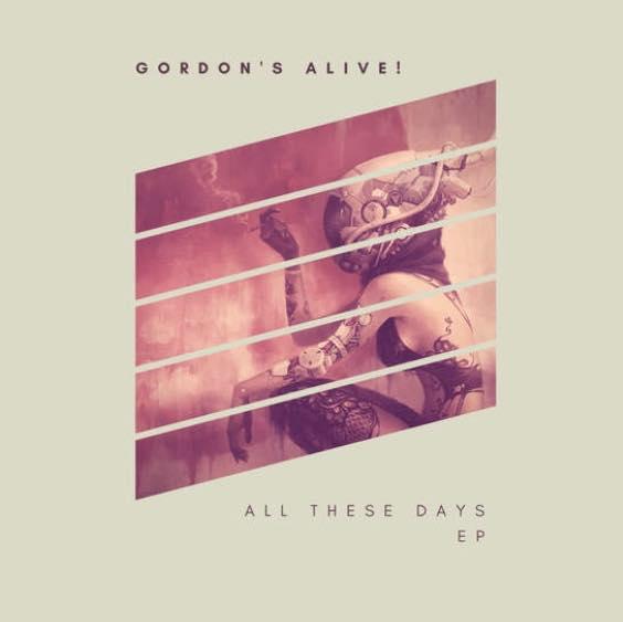 Gordon's Alive! 'All These Days' EP Artwork