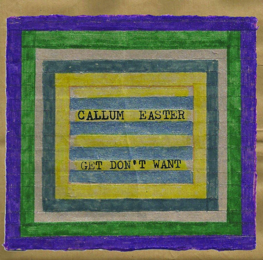 Callum Easter Album 'Get Don't Want' Album Artwork
