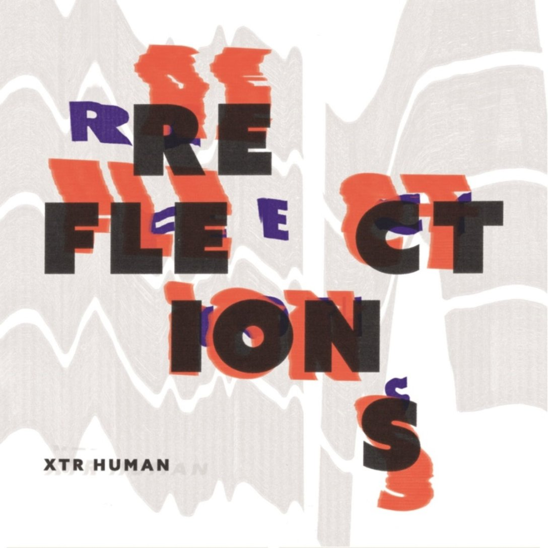 XTR HUMAN EP 'Reflections' Artwork