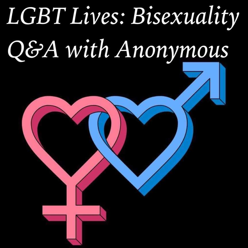 LGBT Lives: Bisexuality Q&A with Anonymous