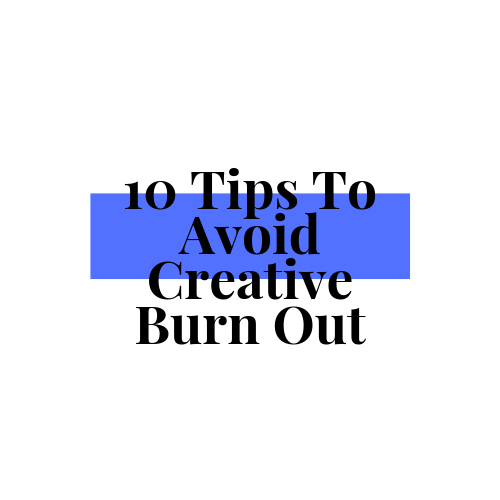 10 Tips To Avoid Creative Burn Out