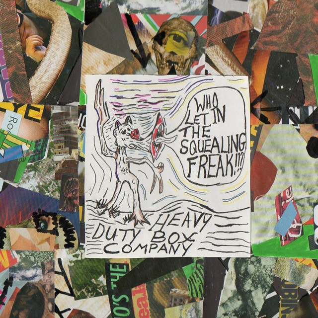 Heavy Duty Box Company - Who Let In The Squealing Freak Artwork