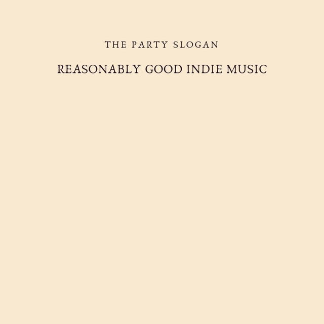The Party Slogan - Reasonably Good Indie Music