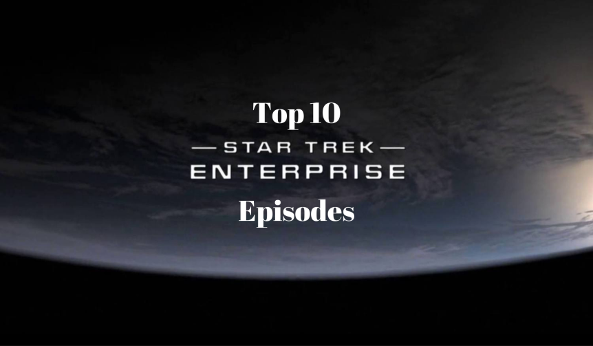 Top 10: Star Trek – Enterprise Episodes