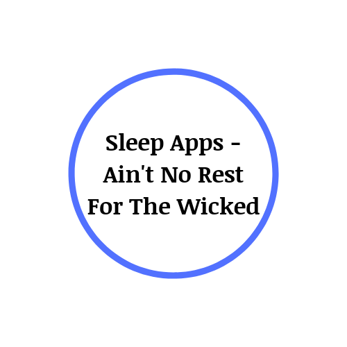 Sleep Apps – Ain't No Rest For The Wicked