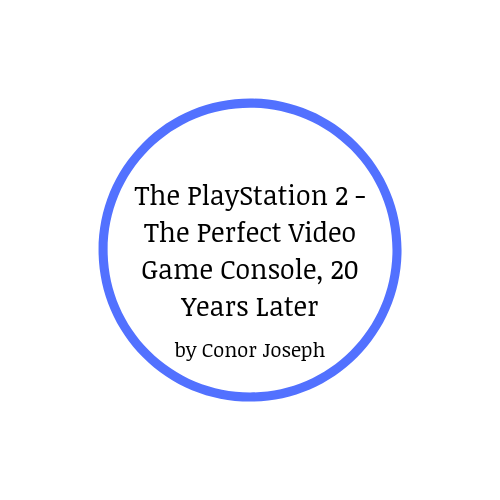 The PlayStation 2 – The Perfect Video Game Console, 20 Years Later