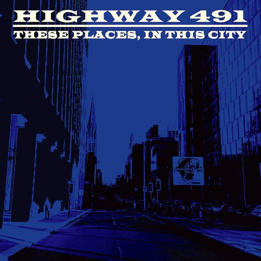 Album Review: Highway 491 – These Places, In This City