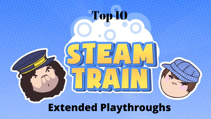 Top 10: Steam Train Extended Playthroughs