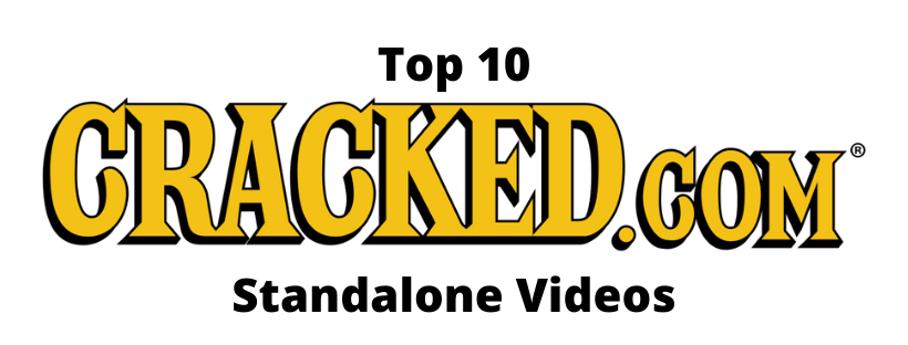 Top 10: Cracked Standalone Videos