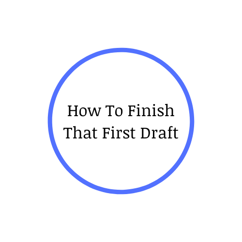 How To Finish That First Draft
