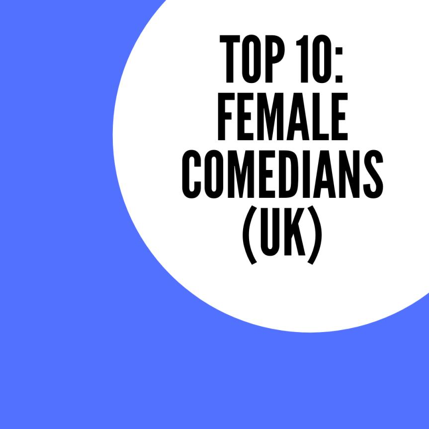 Top 10: Female Comedians(UK)