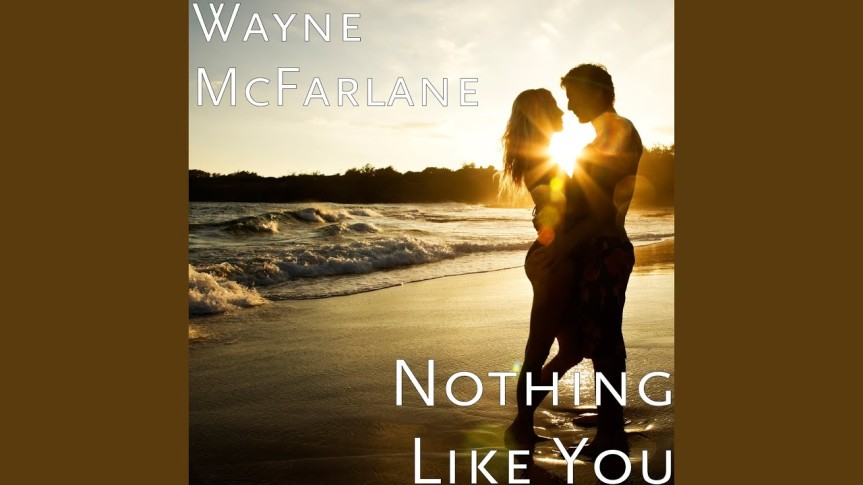 Single Review: Wayne McFarlane – Nothing Like You