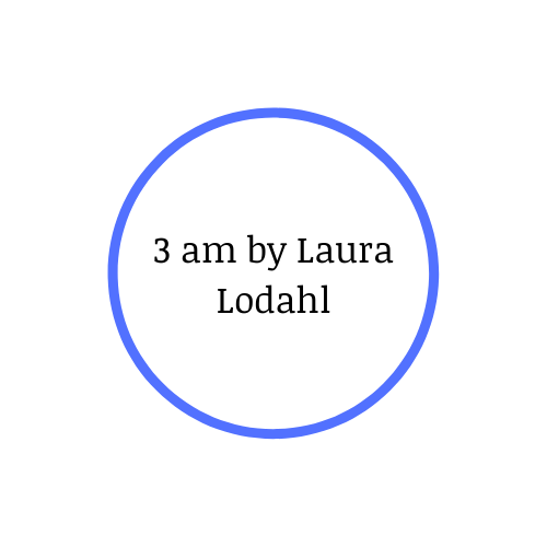3 am by Laura Lodahl