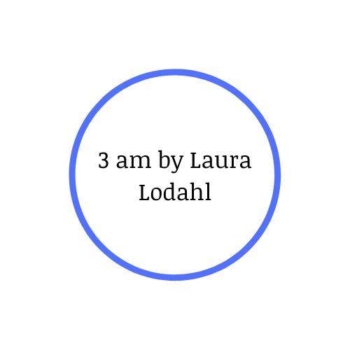 3 am by LauraLodahl