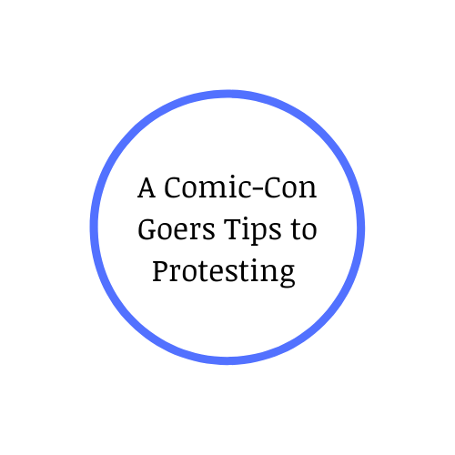 A Comic-Con Goers Tips to Protesting