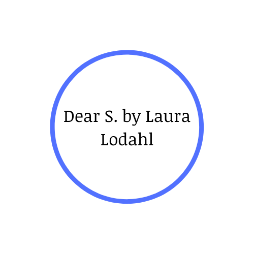 Dear S. by Laura Lodahl