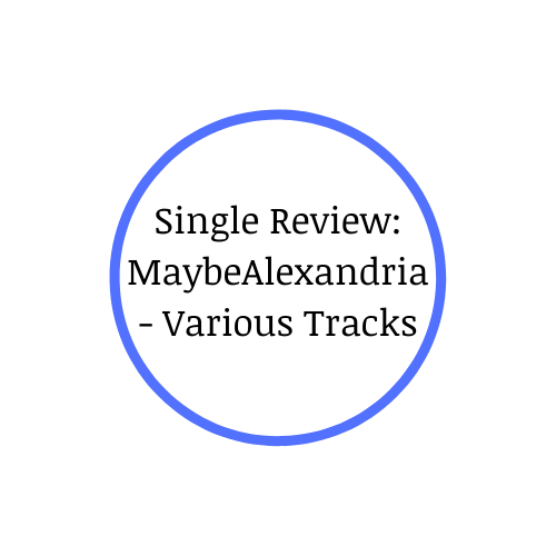 Single Review: MaybeAlexandria – Various Tracks