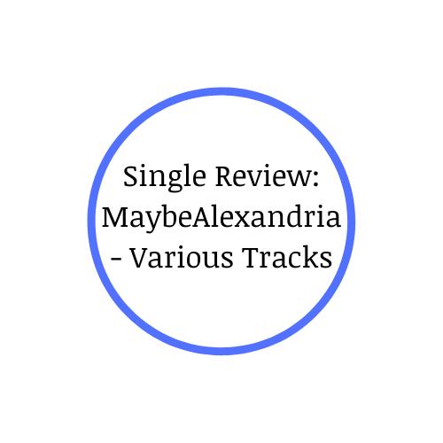 Single Review: MaybeAlexandria – VariousTracks