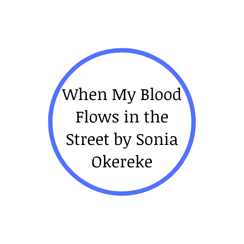 When My Blood Flows in the Street by Sonia Okereke