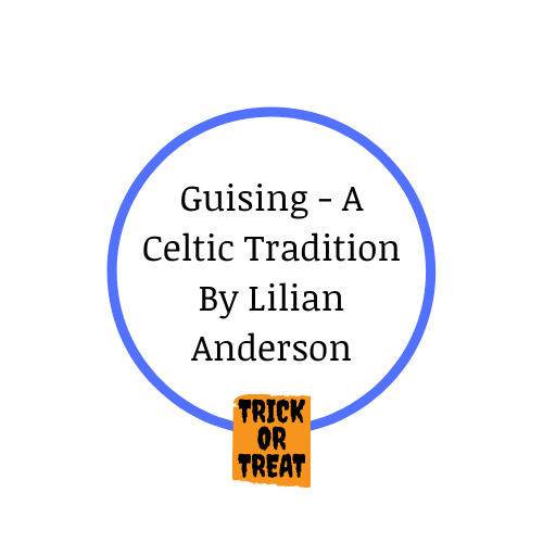 Guising – A Celtic Tradition By Lilian Anderson