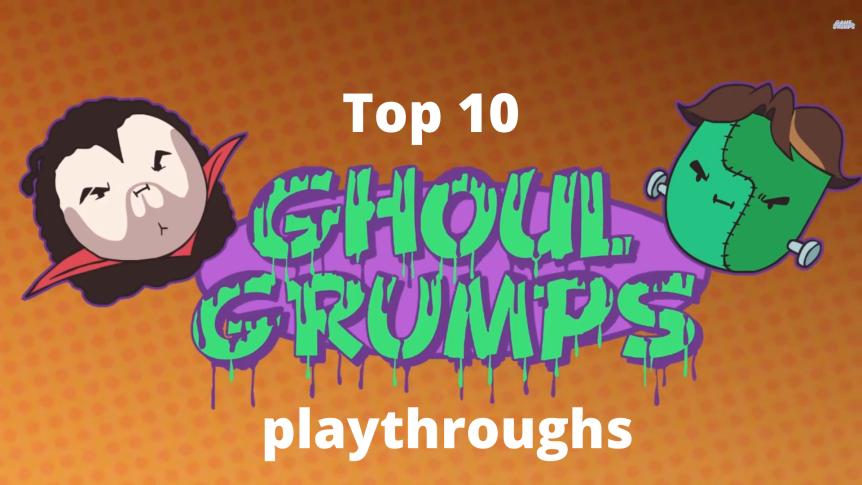 Top 10: Ghoul Grumpsplaythroughs