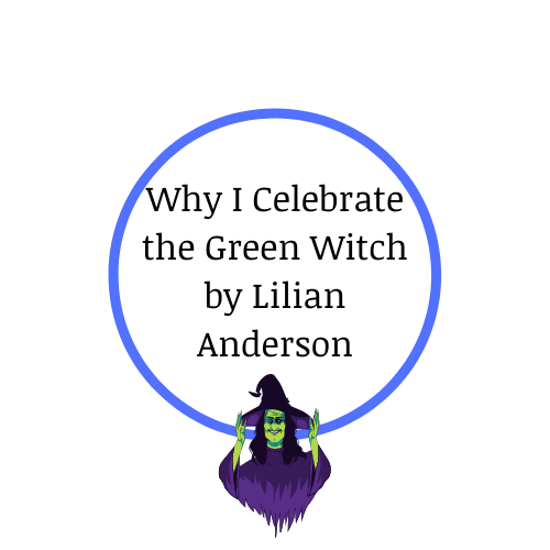 Why I Celebrate the Green Witch by Lilian Anderson