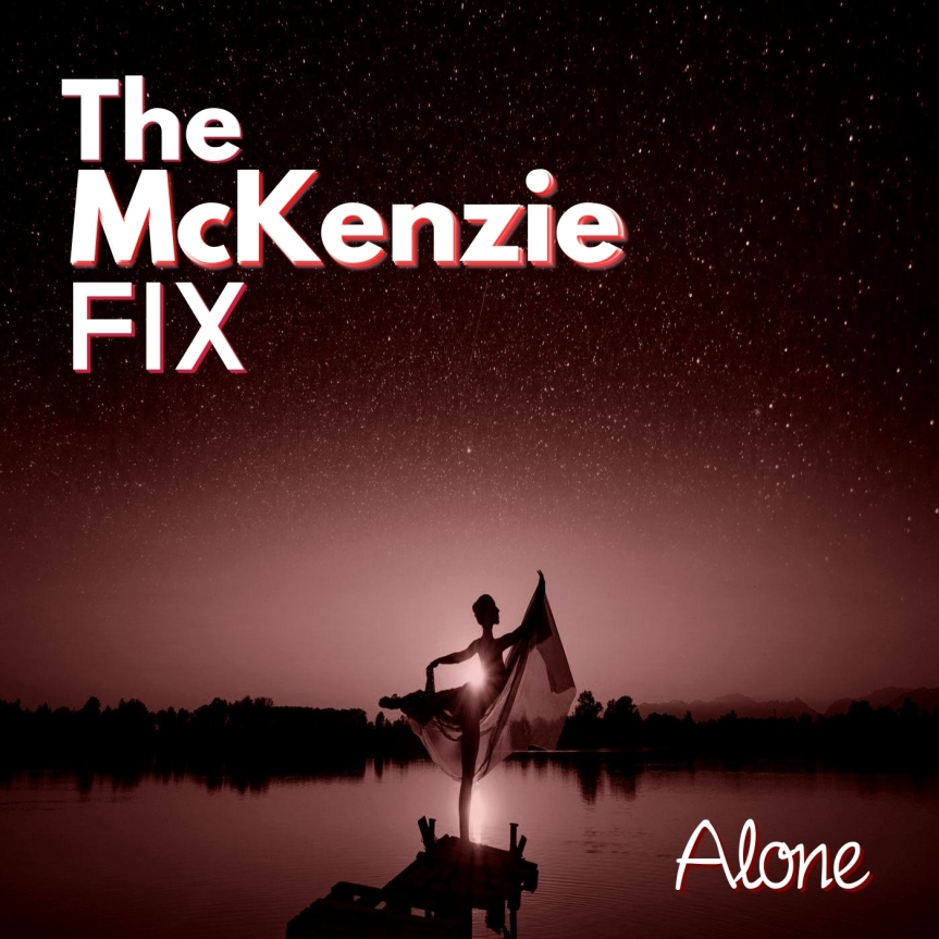 Single Review: The McKenzie FIX – Alone