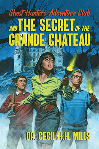 Book Review: Ghost Hunters Adventure Club and the Secret of the Grande Chateau by Dr. Cecil H.H.Mills