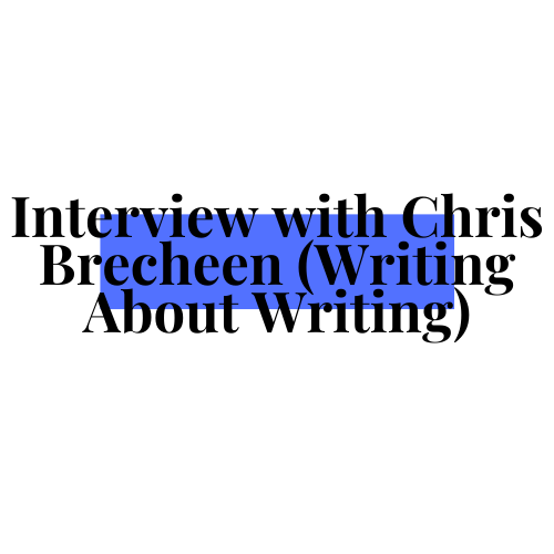 Interview with Chris Brecheen (Writing AboutWriting)