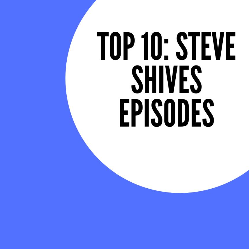 Top 10: Steve ShivesEpisodes
